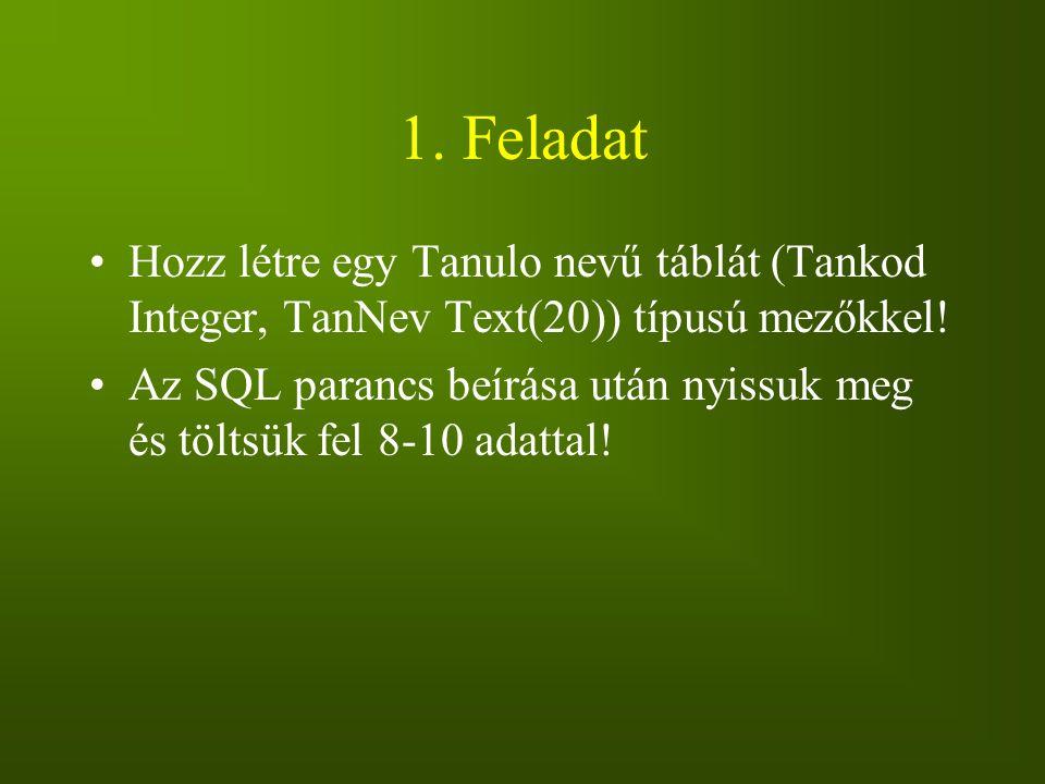 1. Feladat Hozz létre egy Tanulo nevű táblát (Tankod Integer, TanNev Text(20)) típusú mezőkkel!
