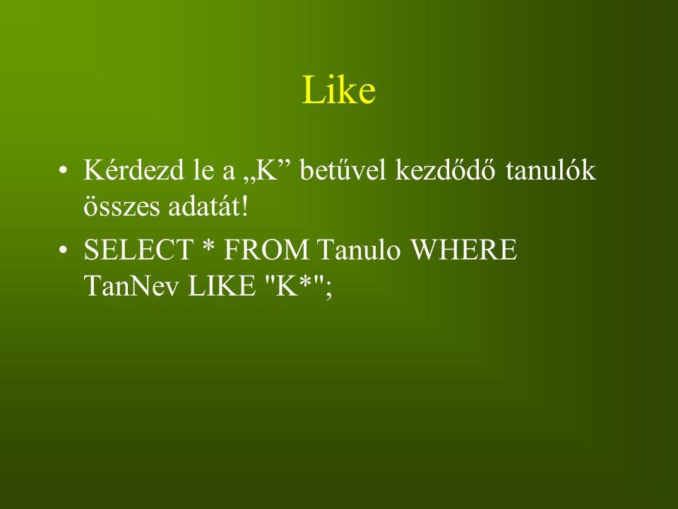 """Like Kérdezd le a """"K betűvel kezdődő tanulók összes adatát!"""