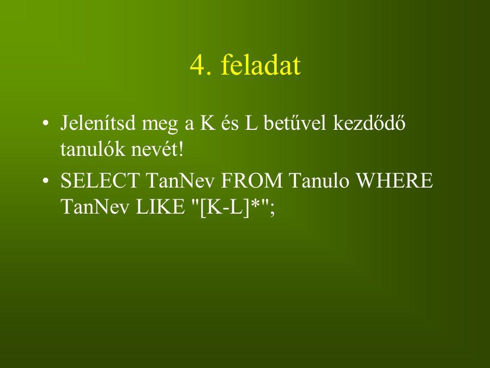 4. feladat Jelenítsd meg a K és L betűvel kezdődő tanulók nevét!
