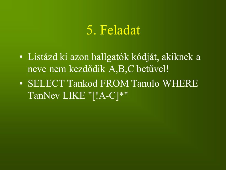 5. Feladat Listázd ki azon hallgatók kódját, akiknek a neve nem kezdődik A,B,C betűvel.