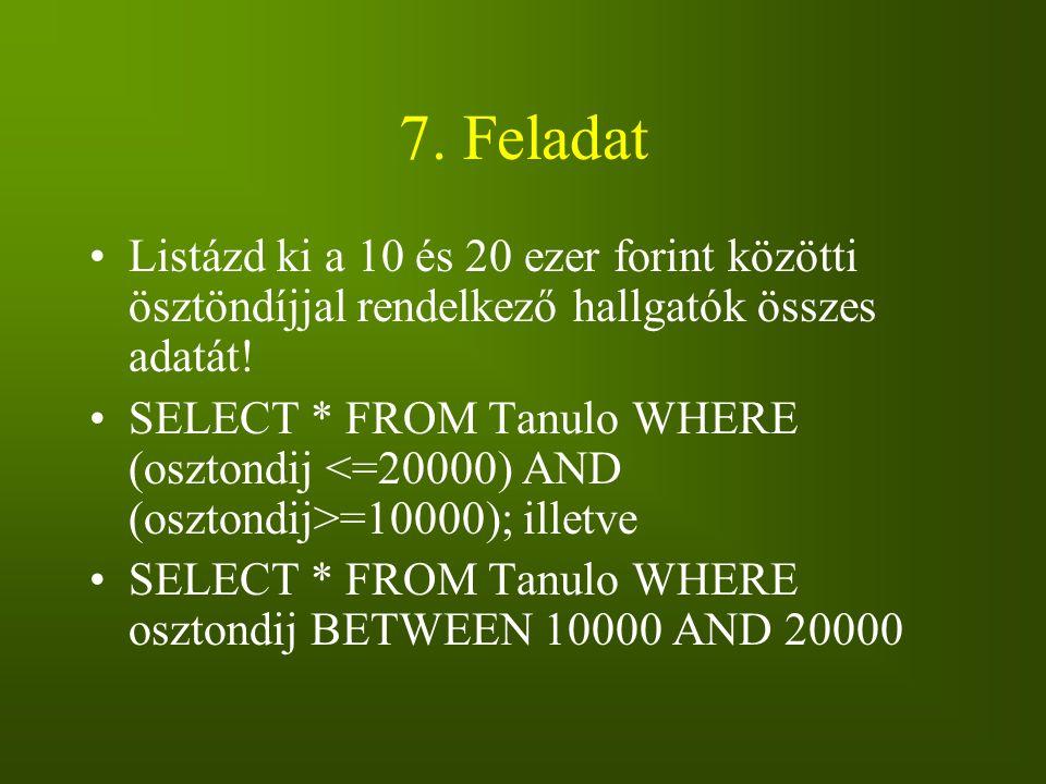 7. Feladat Listázd ki a 10 és 20 ezer forint közötti ösztöndíjjal rendelkező hallgatók összes adatát!