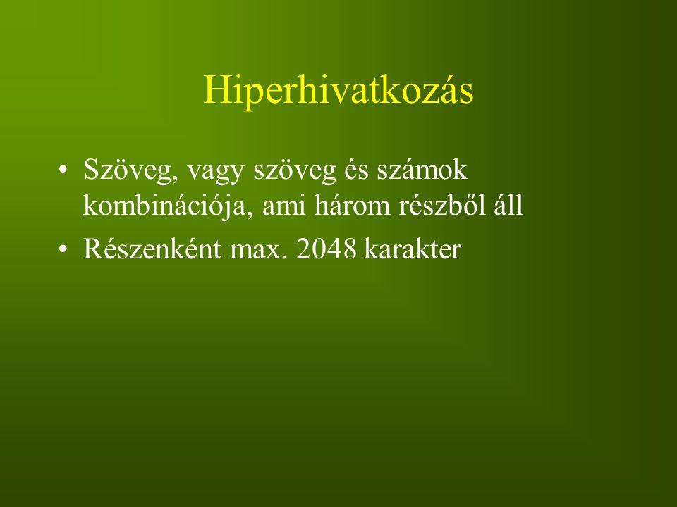 Hiperhivatkozás Szöveg, vagy szöveg és számok kombinációja, ami három részből áll.