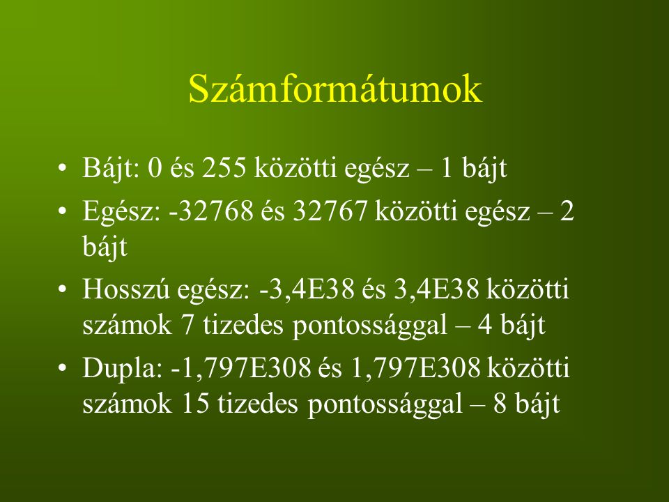 Számformátumok Bájt: 0 és 255 közötti egész – 1 bájt