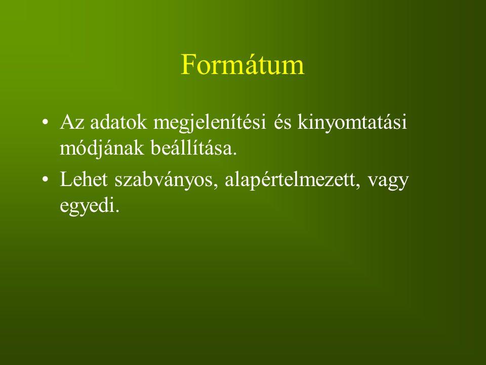 Formátum Az adatok megjelenítési és kinyomtatási módjának beállítása.