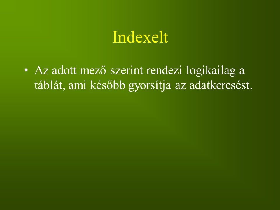 Indexelt Az adott mező szerint rendezi logikailag a táblát, ami később gyorsítja az adatkeresést.