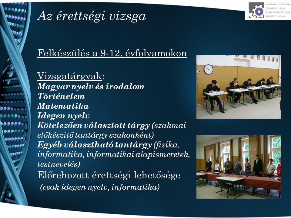 Az érettségi vizsga Felkészülés a 9-12. évfolyamokon Vizsgatárgyak: