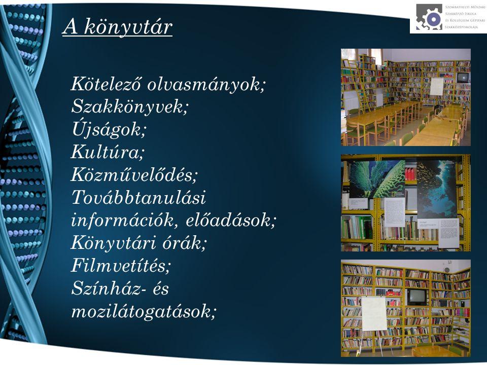 A könyvtár Kötelező olvasmányok; Szakkönyvek; Újságok; Kultúra;