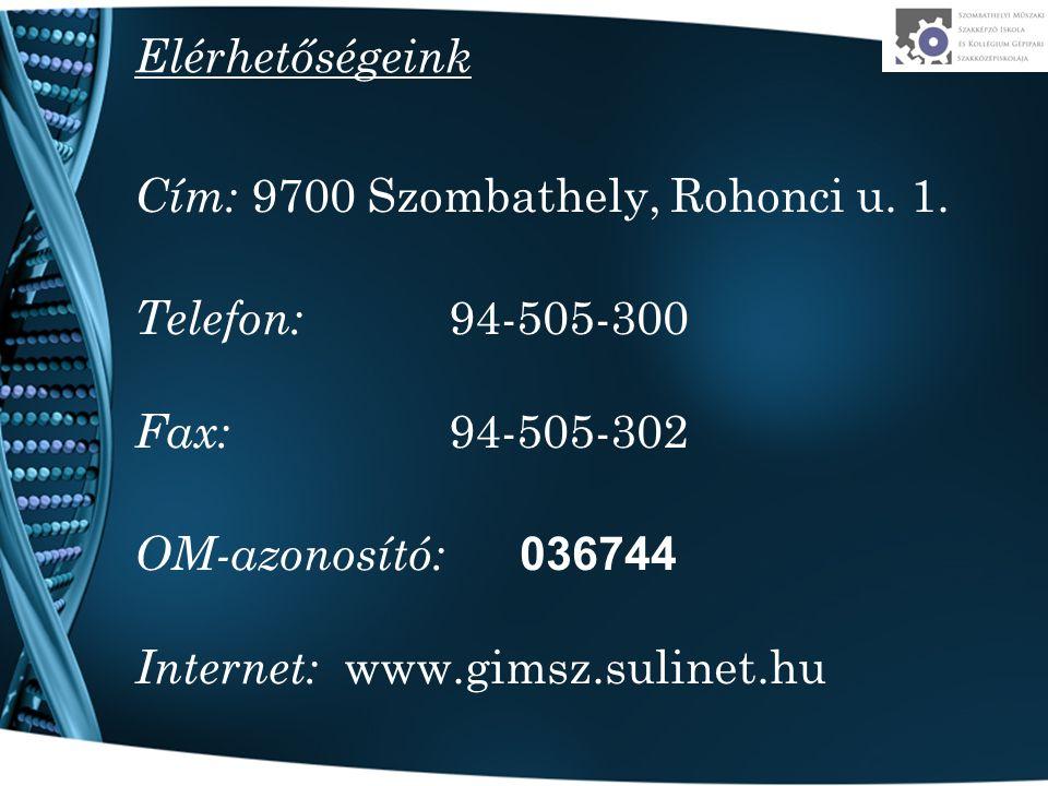 Elérhetőségeink Cím: 9700 Szombathely, Rohonci u. 1. Telefon: 94-505-300. Fax: 94-505-302. OM-azonosító: 036744.