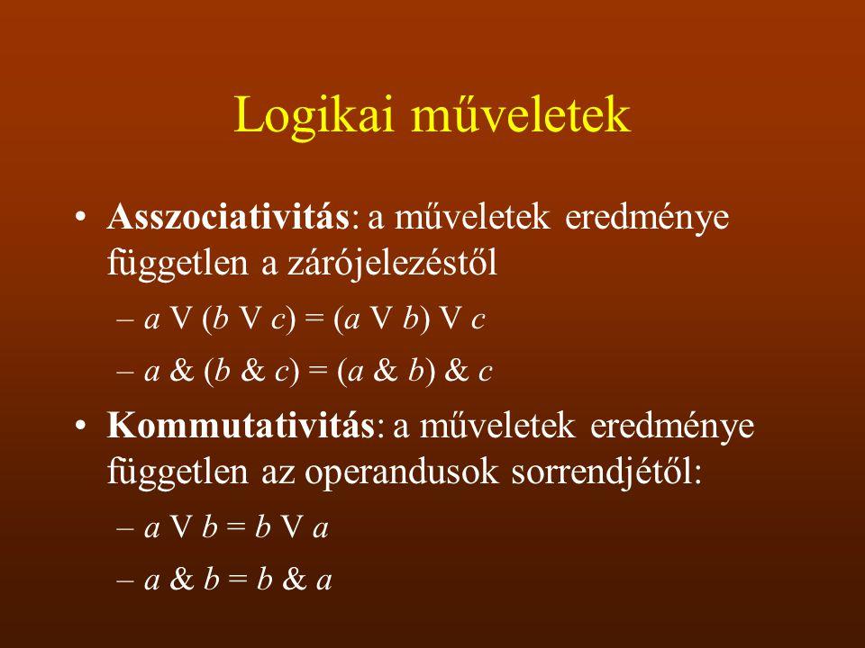 Logikai műveletek Asszociativitás: a műveletek eredménye független a zárójelezéstől. a V (b V c) = (a V b) V c.