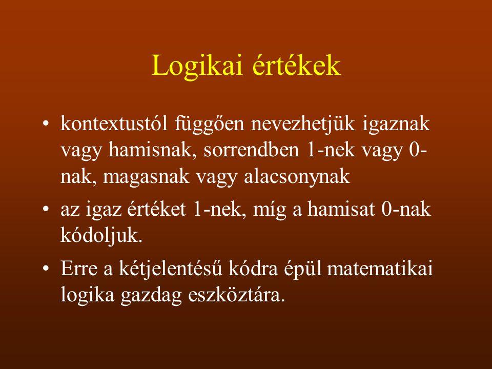 Logikai értékek kontextustól függően nevezhetjük igaznak vagy hamisnak, sorrendben 1-nek vagy 0- nak, magasnak vagy alacsonynak.