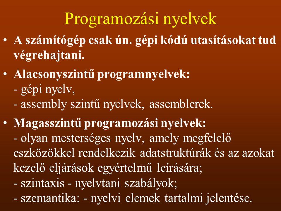 Programozási nyelvek A számítógép csak ún. gépi kódú utasításokat tud végrehajtani.