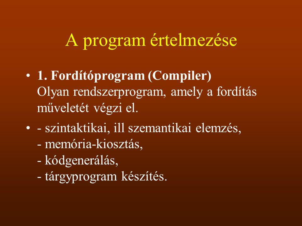 A program értelmezése 1. Fordítóprogram (Compiler) Olyan rendszerprogram, amely a fordítás műveletét végzi el.
