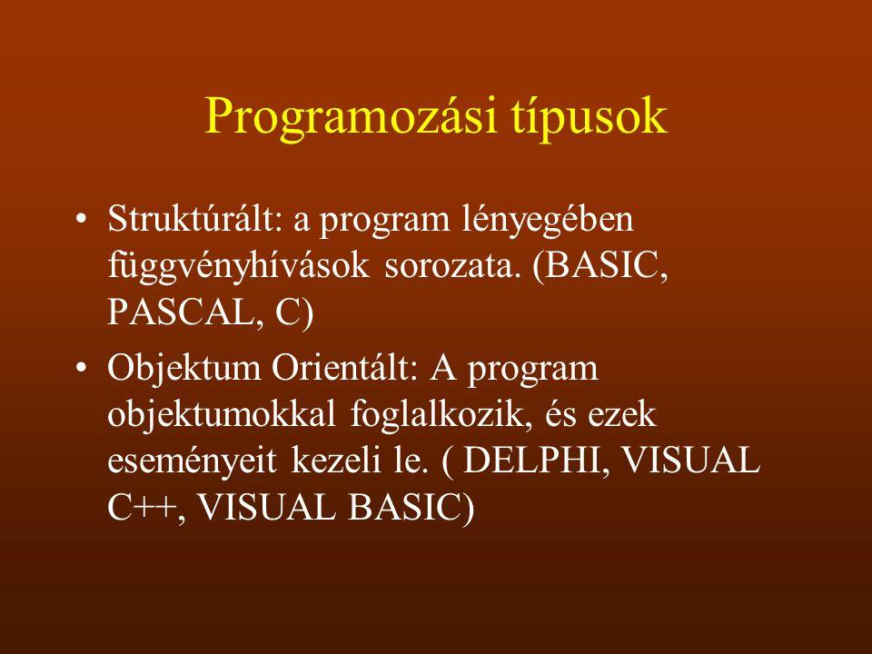 Programozási típusok Struktúrált: a program lényegében függvényhívások sorozata. (BASIC, PASCAL, C)