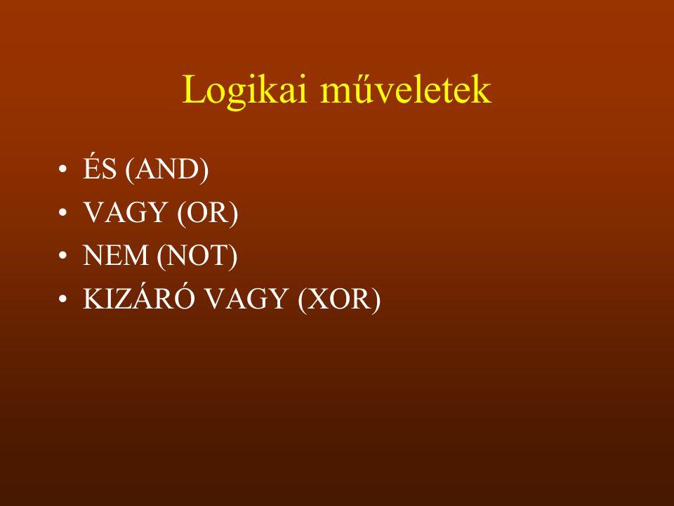 Logikai műveletek ÉS (AND) VAGY (OR) NEM (NOT) KIZÁRÓ VAGY (XOR)