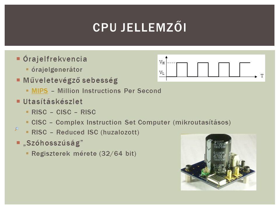 CPU JELLEMZŐI Órajelfrekvencia Műveletevégző sebesség Utasításkészlet
