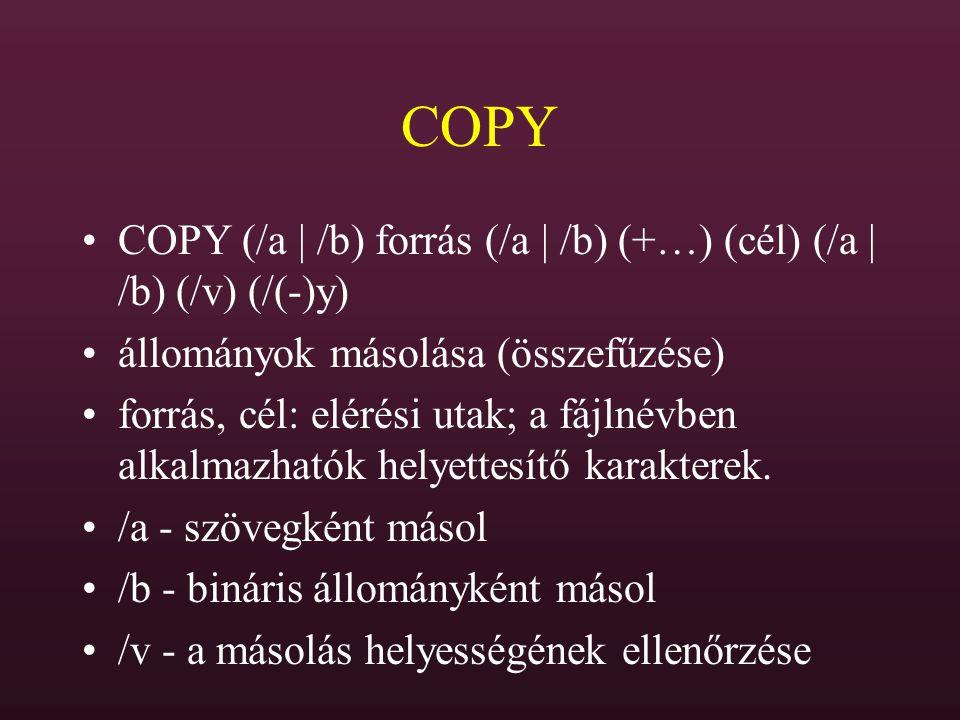 COPY COPY (/a | /b) forrás (/a | /b) (+…) (cél) (/a | /b) (/v) (/(-)y)