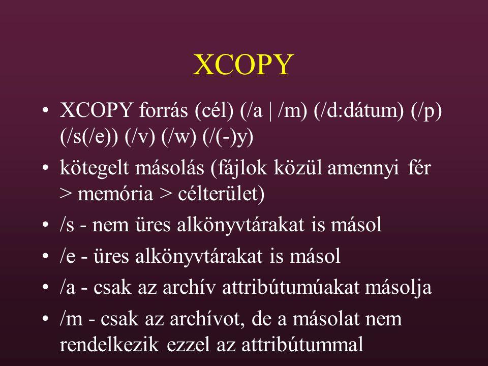 XCOPY XCOPY forrás (cél) (/a | /m) (/d:dátum) (/p) (/s(/e)) (/v) (/w) (/(-)y) kötegelt másolás (fájlok közül amennyi fér > memória > célterület)