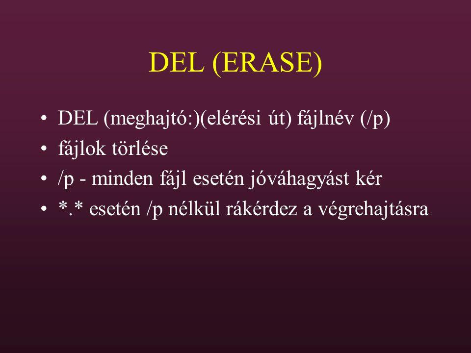 DEL (ERASE) DEL (meghajtó:)(elérési út) fájlnév (/p) fájlok törlése