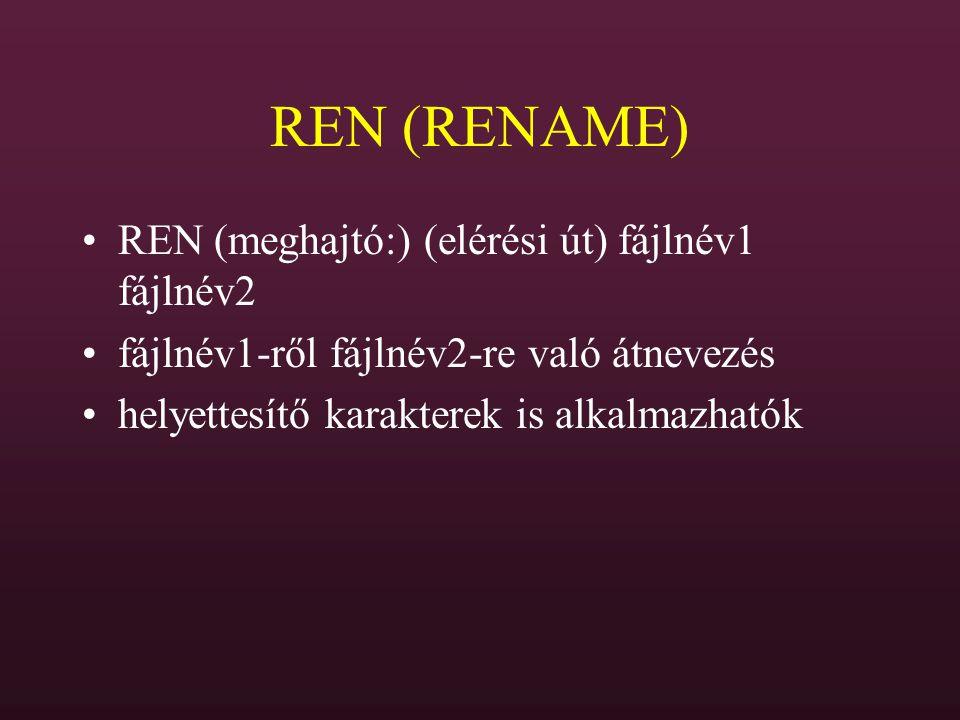REN (RENAME) REN (meghajtó:) (elérési út) fájlnév1 fájlnév2