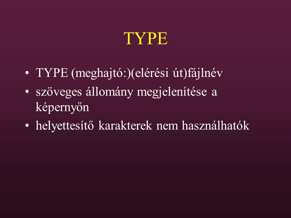 TYPE TYPE (meghajtó:)(elérési út)fájlnév