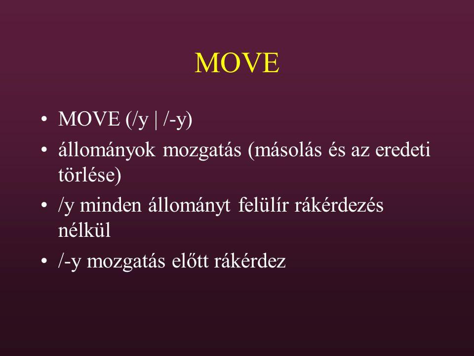 MOVE MOVE (/y | /-y) állományok mozgatás (másolás és az eredeti törlése) /y minden állományt felülír rákérdezés nélkül.