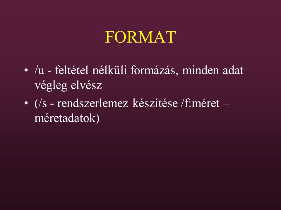FORMAT /u - feltétel nélküli formázás, minden adat végleg elvész