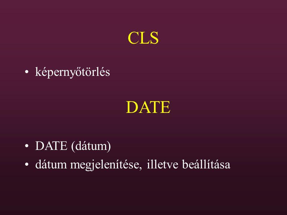 CLS DATE képernyőtörlés DATE (dátum)