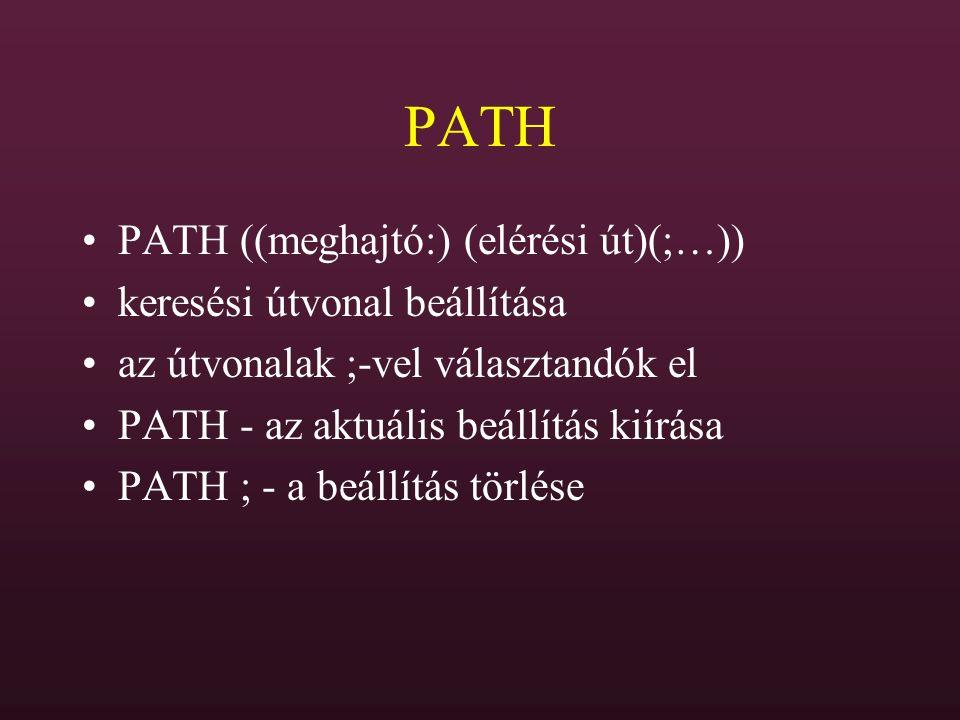 PATH PATH ((meghajtó:) (elérési út)(;…)) keresési útvonal beállítása