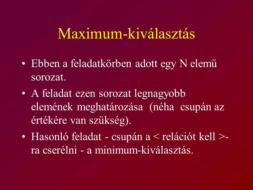 Maximum-kiválasztás Ebben a feladatkörben adott egy N elemű sorozat.