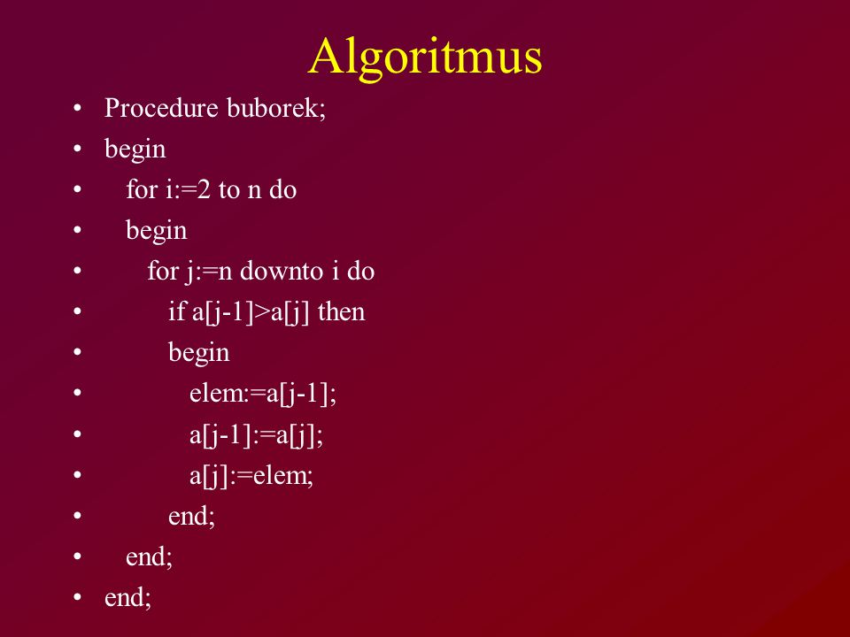 Algoritmus Procedure buborek; begin for i:=2 to n do