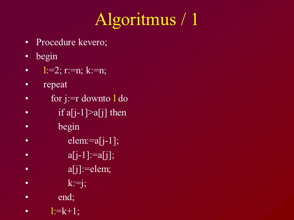 Algoritmus / 1 Procedure kevero; begin l:=2; r:=n; k:=n; repeat