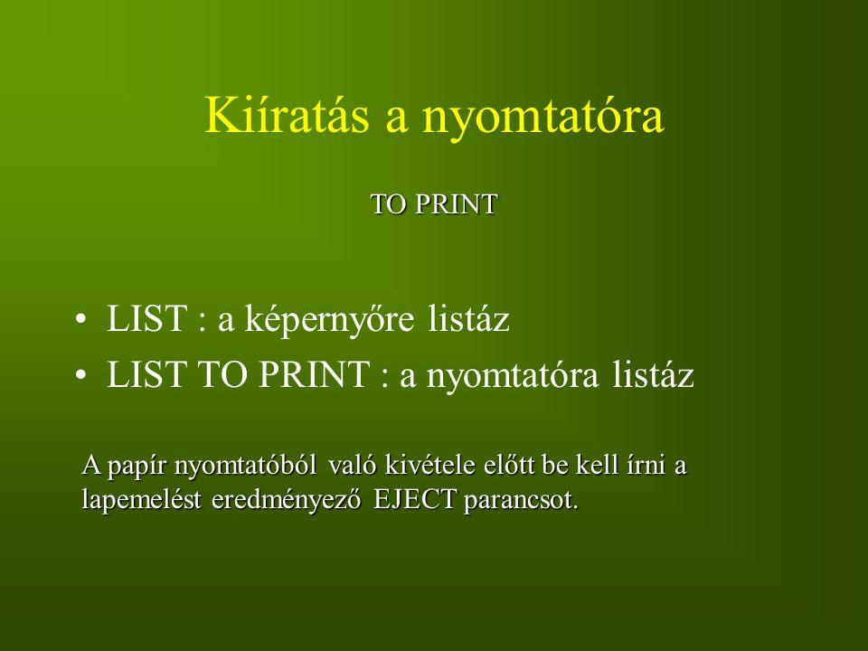Kiíratás a nyomtatóra LIST : a képernyőre listáz
