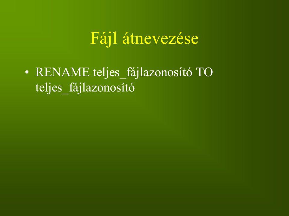 Fájl átnevezése RENAME teljes_fájlazonosító TO teljes_fájlazonosító
