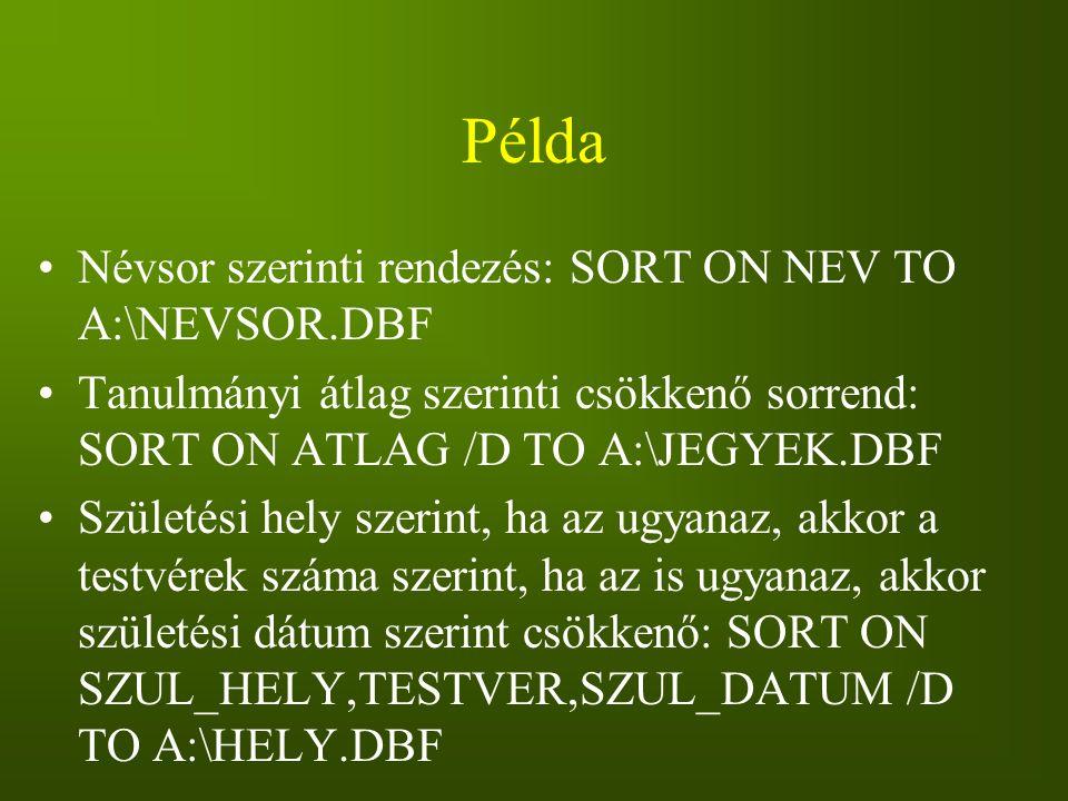 Példa Névsor szerinti rendezés: SORT ON NEV TO A:\NEVSOR.DBF