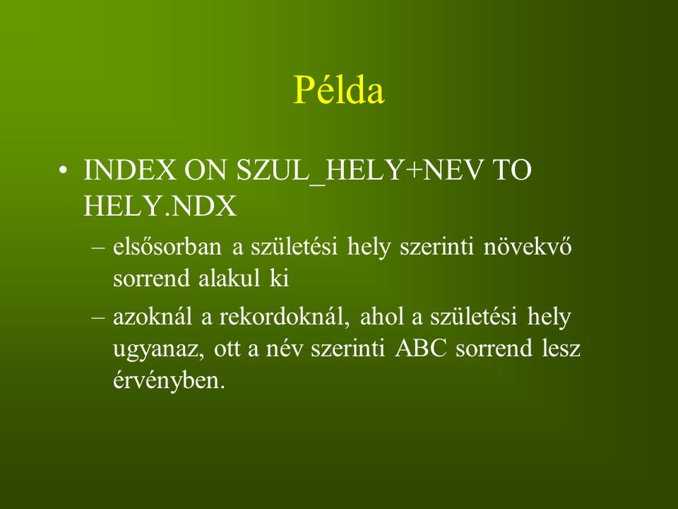 Példa INDEX ON SZUL_HELY+NEV TO HELY.NDX