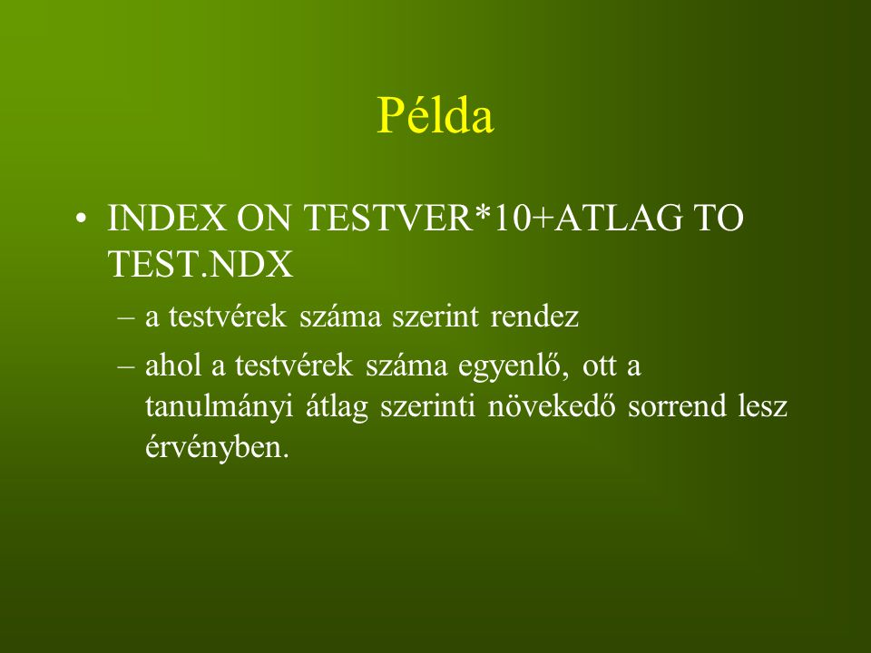 Példa INDEX ON TESTVER*10+ATLAG TO TEST.NDX