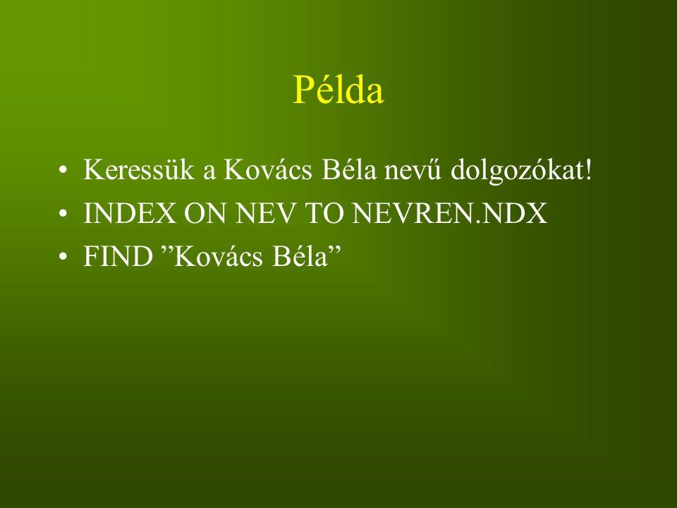 Példa Keressük a Kovács Béla nevű dolgozókat!