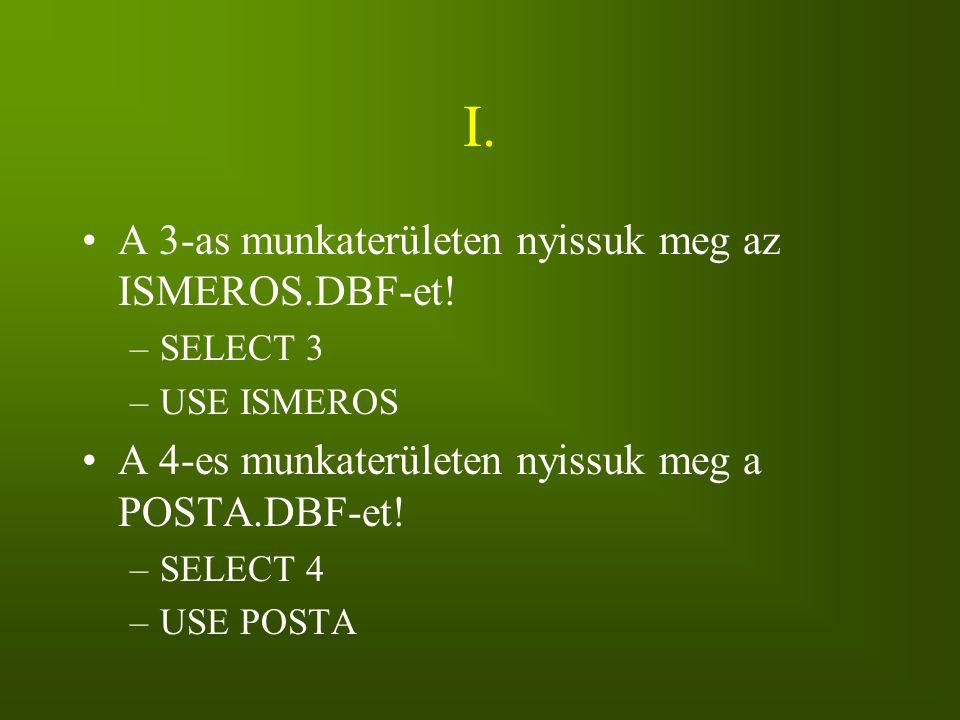 I. A 3-as munkaterületen nyissuk meg az ISMEROS.DBF-et!