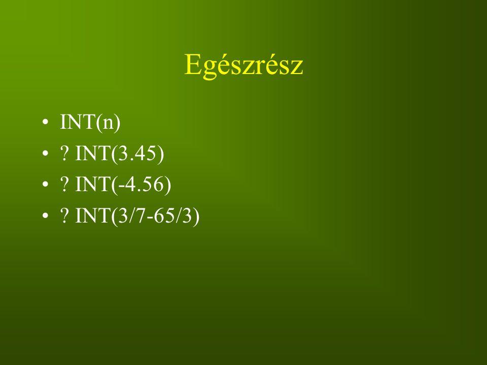 Egészrész INT(n) INT(3.45) INT(-4.56) INT(3/7-65/3)