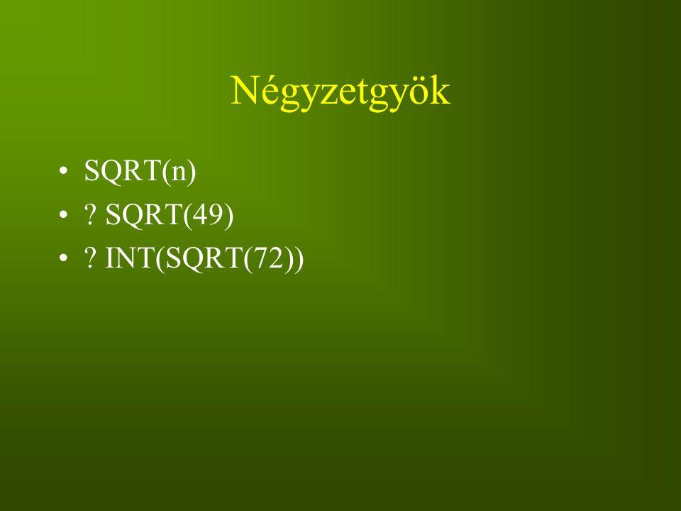 Négyzetgyök SQRT(n) SQRT(49) INT(SQRT(72))