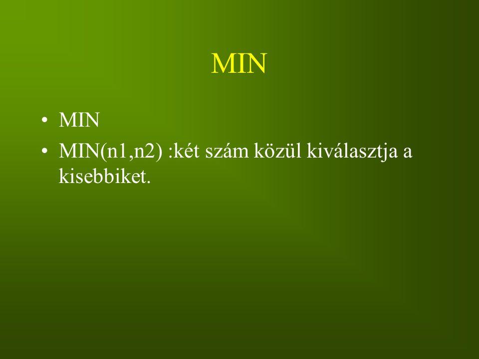 MIN MIN MIN(n1,n2) :két szám közül kiválasztja a kisebbiket.