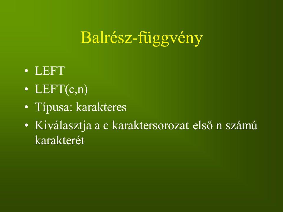 Balrész-függvény LEFT LEFT(c,n) Típusa: karakteres