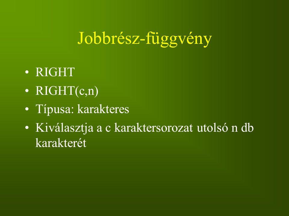 Jobbrész-függvény RIGHT RIGHT(c,n) Típusa: karakteres