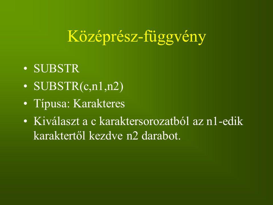 Középrész-függvény SUBSTR SUBSTR(c,n1,n2) Típusa: Karakteres