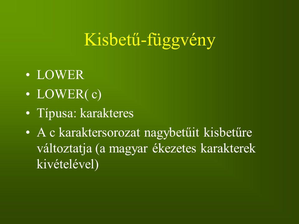 Kisbetű-függvény LOWER LOWER( c) Típusa: karakteres