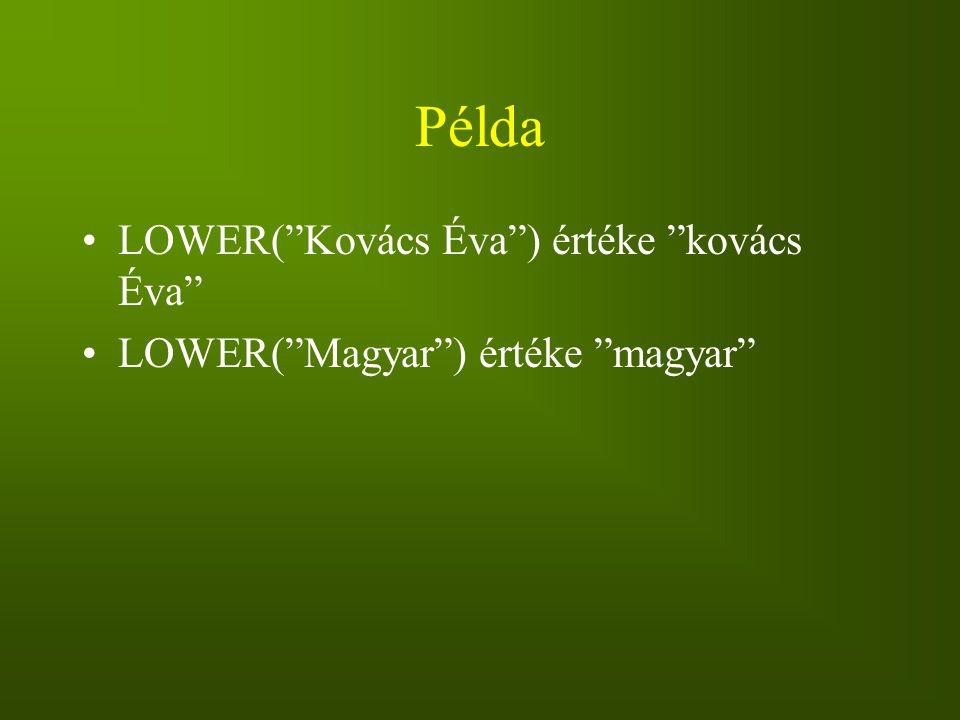 Példa LOWER( Kovács Éva ) értéke kovács Éva