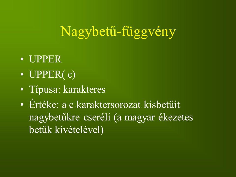 Nagybetű-függvény UPPER UPPER( c) Típusa: karakteres
