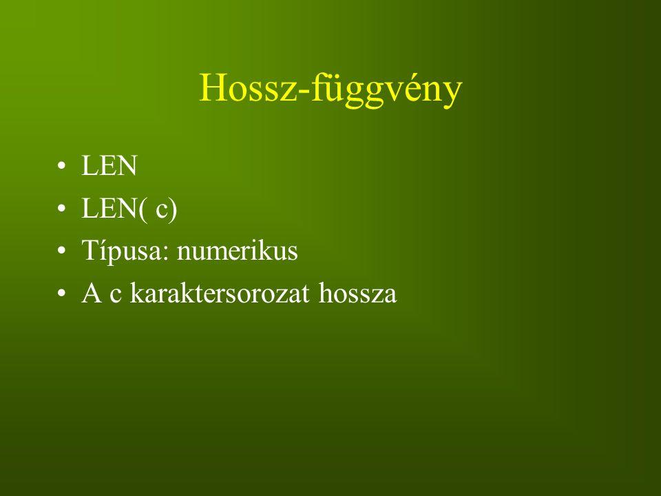 Hossz-függvény LEN LEN( c) Típusa: numerikus