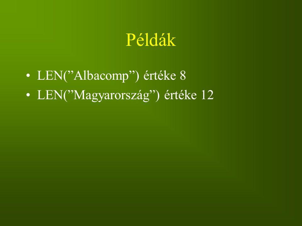Példák LEN( Albacomp ) értéke 8 LEN( Magyarország ) értéke 12