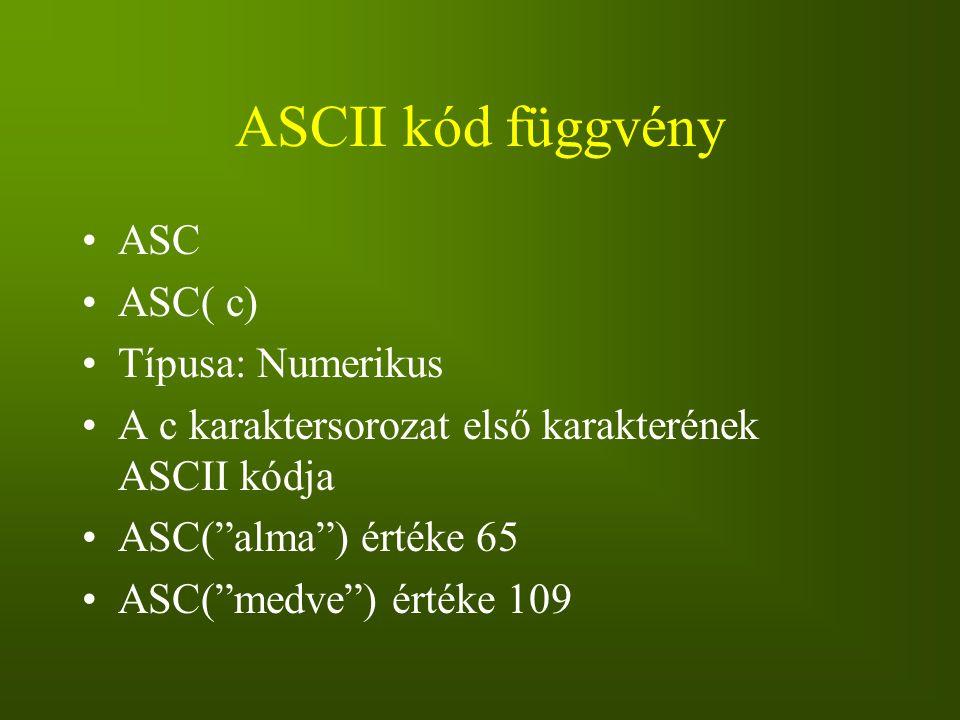 ASCII kód függvény ASC ASC( c) Típusa: Numerikus